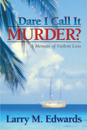 Dare I Call It Murder? -- A Memoir of Violent Loss